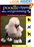 Poodle Clipping and Grooming: The Int...