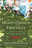 The Mighty Queens of Freeville: A Mother, a Daughter, and the Town That Raised Them 1st (first) edition by Dickinson, Amy published by Hyperion (2009) [Hardcover]
