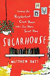 Sugarhouse: Turning the Neighborhood Crack House into Our Home Sweet Home