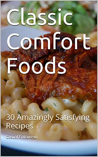 Free Kindle Book : Classic Comfort Foods: 30 Amazingly Satisfying Recipes
