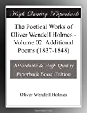 The Poetical Works of Oliver Wendell Holmes - Volume 02: Additional Poems (1837-1848)