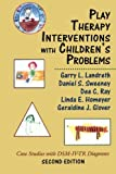 Play Therapy Interventions with Childrens Problems: Case Studies with DSM-IV-TR Diagnoses
