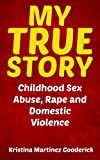img - for My True Story: Childhood Sex Abuse, Rape and Domestic Violence book / textbook / text book