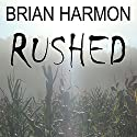 Rushed (       UNABRIDGED) by Brian Harmon Narrated by Eric Michael Summerer