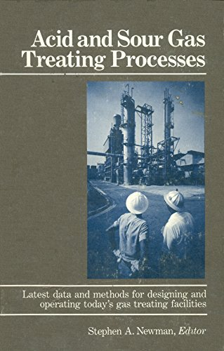 Acid and Sour Gas Treating Processes: Latest Data and Methods for Designing and Operating Today's Gas Treating FacilitiesFrom Gulf Publi