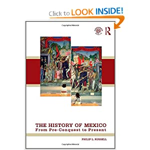 The History of Mexico: From Pre-Conquest to Present Philip L. Russell