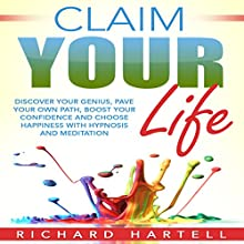 Claim Your Life: Discover Your Genius, Pave Your Own Path, Boost Your Confidence and Choose Happiness with Hypnosis and Meditation Audiobook by Richard Hartell Narrated by  InnerPeace Productions