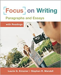 focus on writing paragraphs and essays by kirszner & mandell 2nd edition Focus on writing: paragraphs and essays by kirszner, laurie g/ mandell, stephen r focus on writing offers students thorough coverage of writing college paragraphs and essays in a visually inviting format and with a unique tool for assessing and revising writing: the easy-to-grasp, easy-to-remember test method.