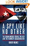 A Spy Like No Other: The Cuban Missil...