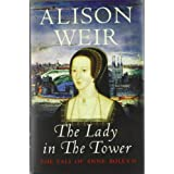 The Lady In The Tower: The Fall of Anne Boleyn (Queen of England Series)by Alison Weir