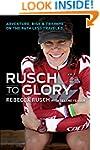 Rusch to Glory: Adventure, Risk & Tri...