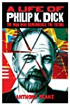 A Life of Philip K. Dick: The Man Who...