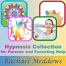 Hypnosis Collection for Parents and Parenting Help | Livre audio Auteur(s) : Rachael Meddows Narrateur(s) : Rachael Meddows