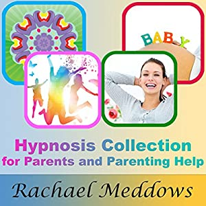 Hypnosis Collection for Parents and Parenting Help Audiobook