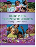 Herbs in the Treatment of Children: Leading a Child to Health, 1e