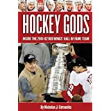 HOCKEY GODS: The Inside Story of the Red Wings' Hall Of Fame Team