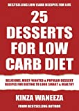 BEST 25 Dessert Recipes For Low Carb Diet: Delicious, Most-Wanted, Mouth-Watering & Healthy Dessert Recipes For Dieting To Look Beautiful and Healthy