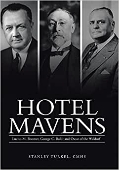 Hotel Mavens: Lucius M. Boomer, George C. Boldt And Oscar Of The Waldorf