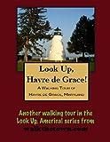 A Walking Tour of Havre de Grace, Maryland (Look Up, America!)