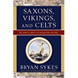 Saxons, Vikings, and Celts: The Genetic Roots of Britain and Ireland ~ Bryan Sykes