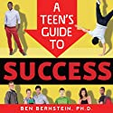 A Teen's Guide to Success: How to Be Calm, Confident, Focused (       UNABRIDGED) by Ben Bernstein Ph.D. Narrated by John LoPrete