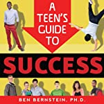 A Teen's Guide to Success: How to Be Calm, Confident, Focused | Ben Bernstein Ph.D.