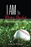 img - for I Am The Water Bucket: A Story of Fathers and Sons book / textbook / text book