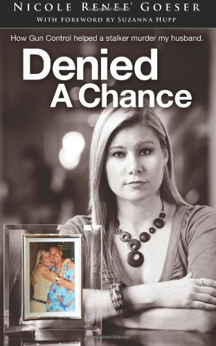 Denied a Chance: How gun control helped a stalker murder my husband by Nicole Goeser (13-May-2013) Paperback
