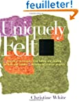 Uniquely Felt: Dozens of Techniques f...