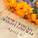 How I Won My Weight Loss War |  April S.