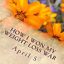 How I Won My Weight Loss War (       UNABRIDGED) by April S. Narrated by Marie Hoffman