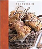 The Glory of Southern Cooking: Recipes for the Best Beer-Battered Fried Chicken, Cracklin' Biscuits,Carolina Pulled Pork, Fried Okra, Kentucky Cheese