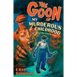 The Goon: My Murderous Childhood (And Other Grievous Years)par Eric Powell