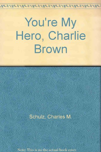 You're My Hero, Charlie Brown, Schulz, Charles M.