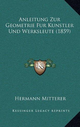 Anleitung Zur Geometrie Fur Kunstler Und Werksleute (1859)