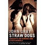 Straw Dogs: Thoughts on Humans and Other Animalsby John Gray