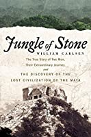 Jungle of Stone: The Extraordinary Journey of John L. Stephens and Frederick Catherwood