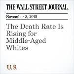 The Death Rate Is Rising for Middle-Aged Whites | Betsy McKay