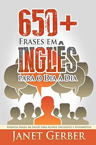 650+ Frases em Inglês para o Dia a Dia: Aprenda Frases em Inglês para Alunos Iniciantes e Intermédios