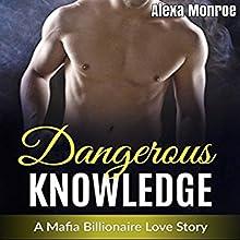 Dangerous Knowledge: A Mafia Billionaire Love Story Audiobook by Alexa Monroe Narrated by Teresa-May Whittaker