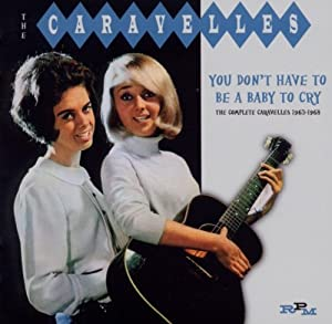 You Don't Have To Be A Baby To Cry - The Complete Caravelles 1963-1968