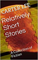 Relatively Short Stories: A Collection Of Fiction