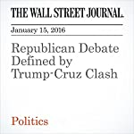 Republican Debate Defined by Trump-Cruz Clash | Patrick O'Connor,Janet Hook,Beth Reinhard