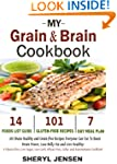 My Grain & Brain Cookbook: 101 Brain...