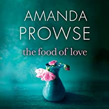 The Food of Love Audiobook by Amanda Prowse Narrated by Amanda Prowse
