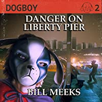Dogboy: Danger on Liberty Pier: Dogboy Adventures, Book 2 (       UNABRIDGED) by Bill Meeks Narrated by Nathan Beatty