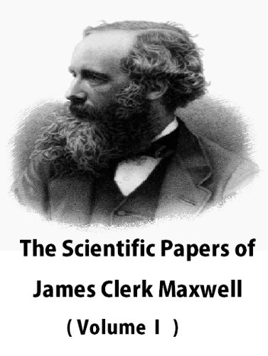 James Clerk Maxwell - The Scientific Papers of James Clerk Maxwell (Volume: 1) (English Edition)