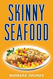 Skinny Seafood: Over 100 delectable low-fat recipes for preparing natures underwater bounty