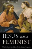 Jesus Was a Feminist: What the Gospels Reveal about His Revolutionary Perspective (1580512186) by Swidler, Leonard