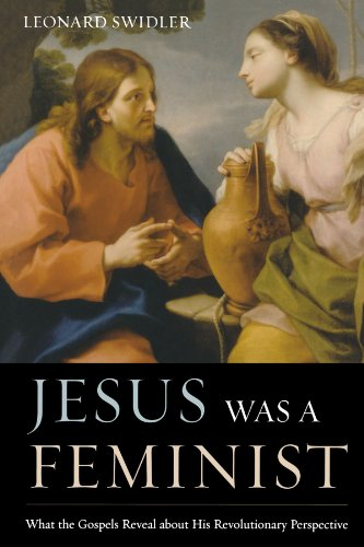 Jesus Was a Feminist: What the Gospels Reveal about His Revolutionary Perspective: Leonard Swidler: 9781580512183: Amazon.com: Books